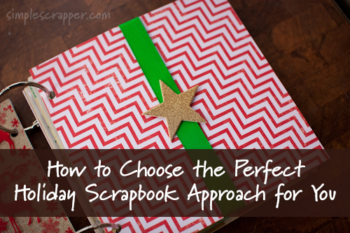 How to Choose the Perfect Holiday Scrapbook Approach for You from Simple Scrapper