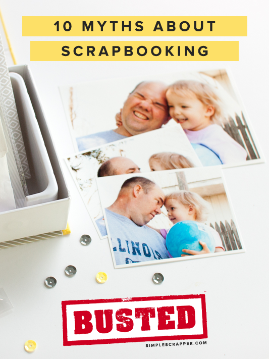 10 Myths About Scrapbooking: Busted