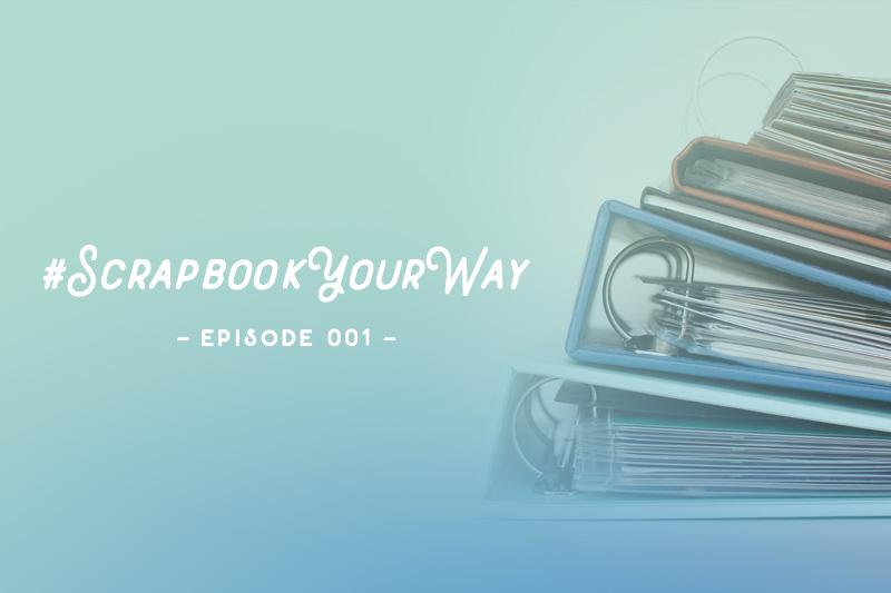 SYW001 – #ScrapbookYourWay