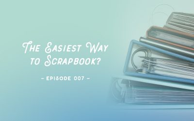 SYW007 – The Easiest Way to Scrapbook?