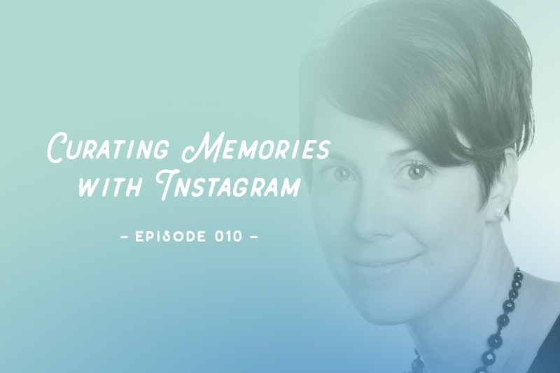 SYW010 – Curating Memories with Instagram