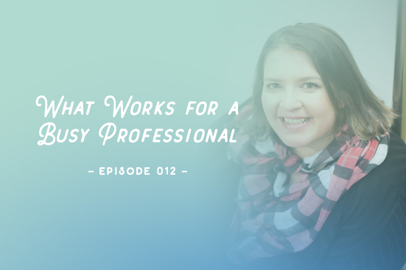 SYW012 – What Works for a Busy Professional