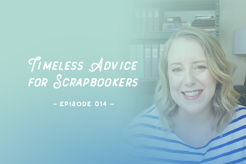 SYW014 – Timeless Advice for Scrapbookers