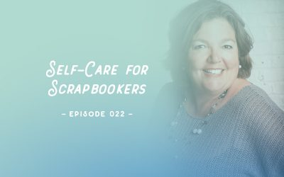 SYW022 – Self-Care for Scrapbookers