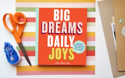 Big Dreams, Daily Joys by Elise Blaha Cripe