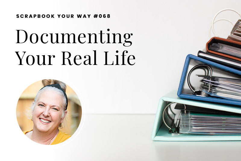 SYW068 – Documenting Your Real Life