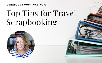 SYW073 – Top Tips for Travel Scrapbooking