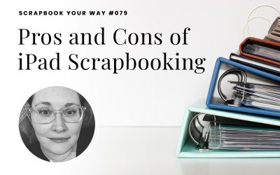 SYW079 – Pros and Cons of iPad Scrapbooking