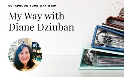 SYW120 – My Way with Diane Dziuban