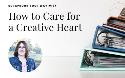 SYW134 – How to Care for a Creative Heart